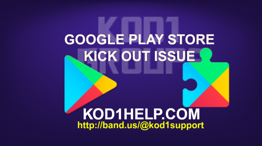 GOOGLE PLAY STORE KICK OUT ISSUE