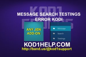MESSAGE SEARCH TESTINGS ERROR KODI