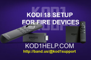 KODI 18 SETUP FOR FIRE DEVICES