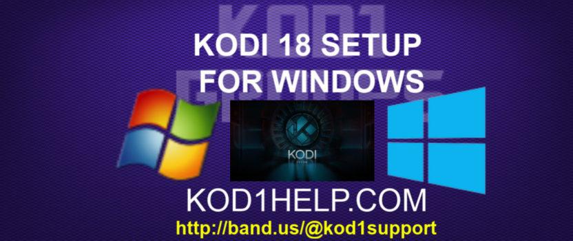 KODI 18 SETUP FOR WINDOWS
